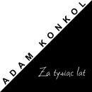 Za tysiac lat/Adam  Konkol