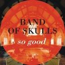 So Good/Band Of Skulls