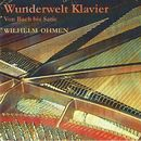 Wunderwelt Klavier - Von Bach bis Satie/Wilhelm Ohmen