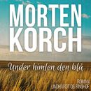 Under himlen den blå (uforkortet)/Morten Korch