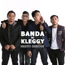 Medyo Serious/Banda Ni Kleggy