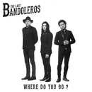 Where Do You Go?/The Last Bandoleros