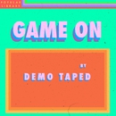 Game On/Demo Taped