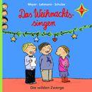 Die wilden Zwerge: Das Weihnachtssingen/Meyer/Lehmann/Schulze