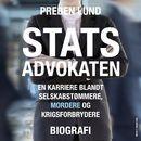 Statsadvokaten - en karriere blandt selskabstømmere, mordere og krigsforbrydere (uforkortet)/Preben Lund