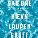 Skaebne og haevn (uforkortet)/Lauren Groff