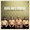 Bad Weeds Grow Tall/Dada Ante Portas
