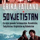 Sovjetistan - En rejse gennem Kasakhstan, Kirgisistan, Tadsjikistan, Turkmenistan og Usbekistan (uforkortet)/Erika Fatland