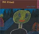 Ghost Town/Bill Frisell