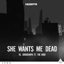 She Wants Me Dead (feat. The High)/Cazzette vs. AronChupa