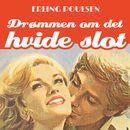 Drømmen om det hvide slot - Succesromanen 1 (uforkortet)/Erling Poulsen
