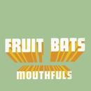 Mouthfuls/Fruit Bats