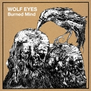 Burned Mind/Wolf Eyes