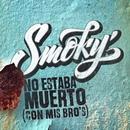 No Estaba Muerto (Con Mis Bro´s)/Smoky