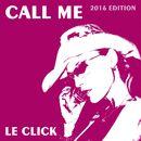 Call Me (2016 Edition)/Le Click
