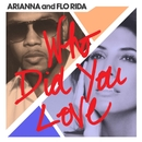Who Did You Love/Arianna and Flo Rida