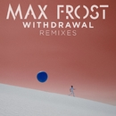 Withdrawal Remixes/Max Frost