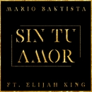 Sin Tu Amor (feat. Elijah King)/Mario Bautista
