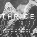 To Be Everywhere Is To Be Nowhere/Thrice