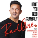 Don't You Need Somebody (feat. Enrique Iglesias, R. City, Serayah & Shaggy)/RedOne