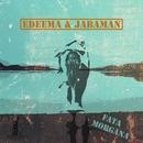 Fata Morgana/Edeema , Jabaman