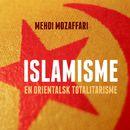 Islamisme - en orientalsk totalitarisme (uforkortet)/Mehdi Mozaffari
