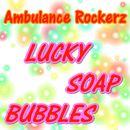 Lucky Soap Bubbles/Ambulance Rockerz
