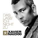 Das lass' ich nicht zu/Xavier Naidoo