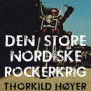 Den Store Nordiske Rockerkrig (uforkortet)/Thorkild Høyer
