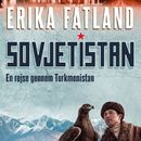 Sovjetistan, bind 1: En rejse gennem Turkmenistan (uforkortet)/Erika Fatland