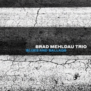 Blues and Ballads/Brad Mehldau Trio