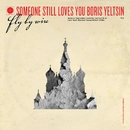 Fly By Wire/Someone Still Loves You Boris Yeltsin