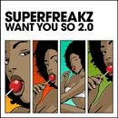 Want You So 2.0/Superfreakz