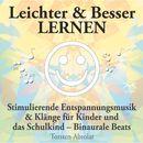 Leichter & Besser lernen - Stimulierende Entspannungsmusik & Klänge für Kinder und das Schulkind - Binaurale Beats/Torsten Abrolat