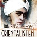 Orientalisten - mysteriet om Lev Nussimbaums besynderlige og farlige liv (uforkortet)/Tom Reiss