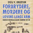 Forbrydere, mordere og lovens lange arm (uforkortet)/Eigil V. Knudsen