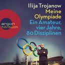 Meine Olympiade - Ein Amateur, vier Jahre, 80 Disziplinen (Gekürzte Lesung)/Ilija Trojanow