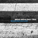 Blues and Ballads/Brad Mehldau Trio