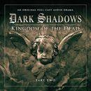 Series 2: Kingdom of the Dead, Pt. 2 (Audiodrama Unabridged)/Dark Shadows
