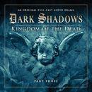 Series 2: Kingdom of the Dead, Pt. 3 (Audiodrama Unabridged)/Dark Shadows
