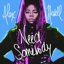 Need Somebody/Alex Newell