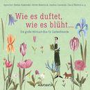 Wie es duftet, wie es blüht... - Das große Hörbuch für Gartenfreunde (Gekürzte Lesung)/Diverse Autoren