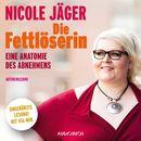 Die Fettlöserin - Eine Anatomie des Abnehmens (Ungekürzte Lesung)/Nicole Jäger