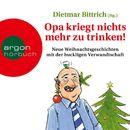 Opa kriegt nichts mehr zu trinken! - Neue Weihnachtsgeschichten mit der buckligen Verwandtschaft (Ungekürzt)/Dietmar Bittrich
