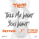 Tell Me What You Want (feat. Fetty Wap & Remy Boy Monty)/T-Wayne