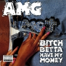 Bitch Betta Have My Money/AMG