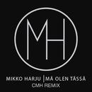 Mä olen tässä (CMH Remix)/Mikko Harju