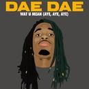 Wat U Mean (Aye, Aye, Aye)/Dae Dae