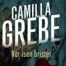Når isen brister (uforkortet)/Camilla Grebe