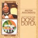 Sucessos em Dose Dupla/Milton Nascimento